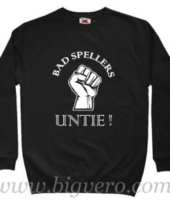 Bad Spellers Untie Sweatshirt