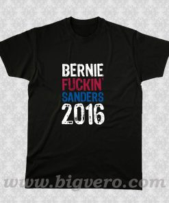 BernieFuckinSanders 2016 T Shirt