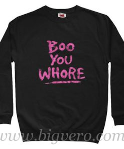 Boo You Whore Quote Sweatshirt