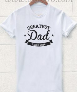 Greatest Dad T Shirt