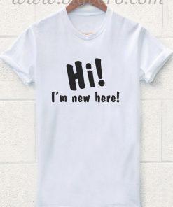 Hi New Here T Shirt