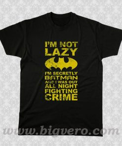 I'm not lazy, I'm Batman! T Shirt