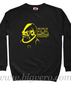 It's A Trap Admiral Ackbar Star Wars Sweatshirt
