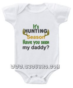 It's Deer Hunting Season Have You Seen My Daddy Baby Onesie