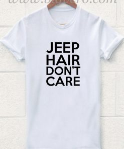 JEEP Hair DON'T Care T Shirt