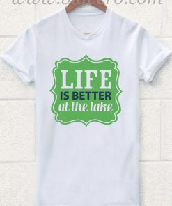 Life is Better at the Lake 2 T Shirt