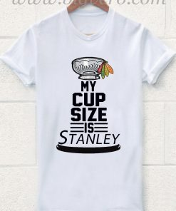 My Cup Size Is Stanley T Shirt