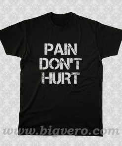 PAIN DON'T HURT T Shirt
