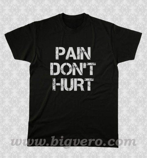 PAIN DON'T HURT T Shirt