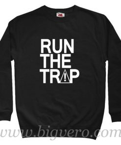 Run The Trap Sweatshirt Size S-XXL