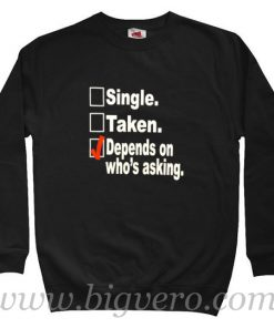 Single, Taken, Depend On Who's Asking Sweatshirt