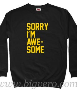 Sorry I'm Awesome Quote Sweatshirt