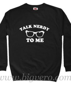 Talk Nerdy To Me Sweatshirt Size S-XXL
