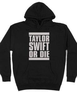 Taylor Swift Or Die Hoodie