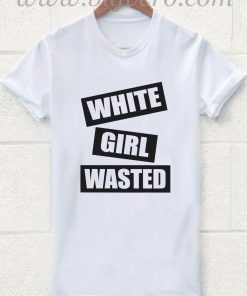 White Girl Wasted T Shirt