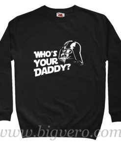 Darth Vader Who's Your Daddy Sweatshirt Size S-XXL