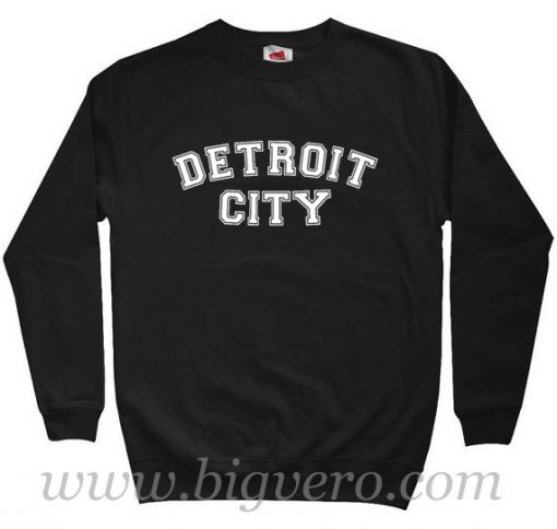 Detroit City Sweatshirt
