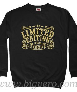 Limited Edition Since 1975 Sweatshirt