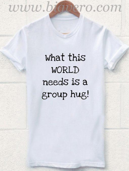 Quote World Needs Group Hug T Shirt