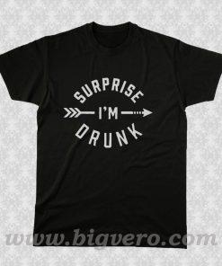 Surprise I'm Drunk T Shirt