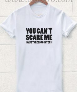 You Cant Scare Me T Shirt