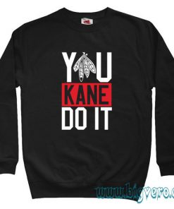 You Kane Do It Sweatshirt Size S-XXL