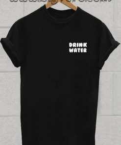 Drink Water T Shirt