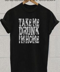 Take Me Drunk T Shirt