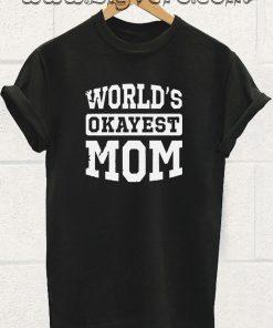 Worlds Okayest Mom T Shirt