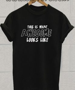 This Is What Awesome Looks Like T Shirt