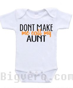 Don't Make Me Call My Aunt Baby Onesie