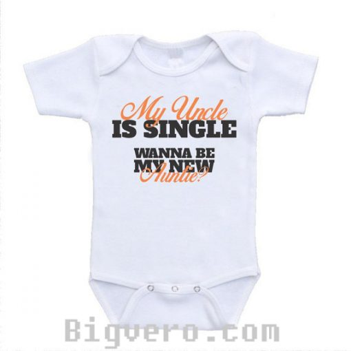 My Uncle is Single Wanna Be My New Auntie Baby Onesie