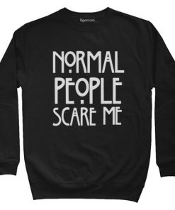 Normal People Scare Me Sweatshirt Size S-XXL