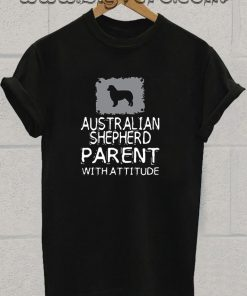 Australian Shepherd Parent With Attitude Tshirt