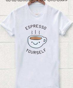 Espresso Your Self Tshirt