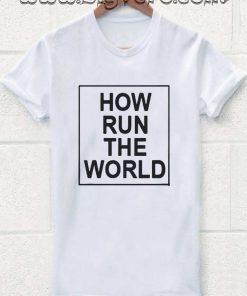 How Run The World Tshirt
