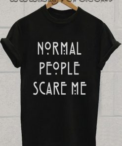 Normal people scare me Tshirt