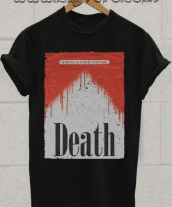 Population Filter Death Tshirt