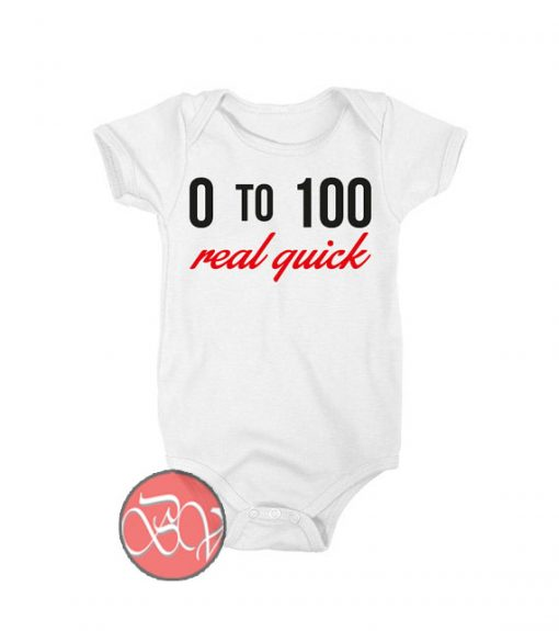 0 To 100 Real Quick Baby Onesie