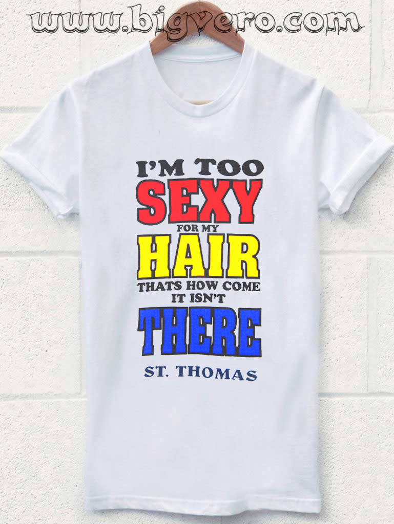 I m too sexy for my hair