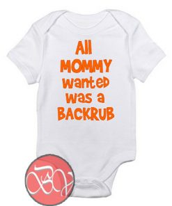 All Mommy wanted was a Backrub Baby Onesie