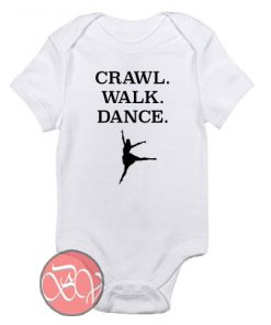 CRAWL. WALK. DANCE. Baby Onesie
