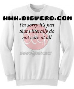 I'm Sorry It's Just That I Literally Sweatshirt