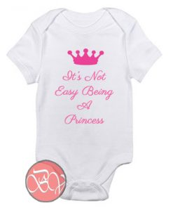 It's Not Easy Being A Princess Baby Onesie