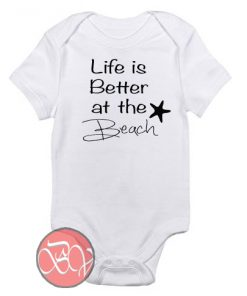Life is Better at the Beach Baby Onesie