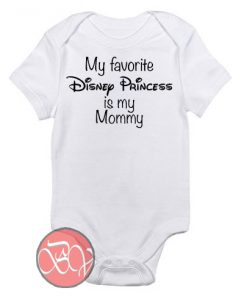 My favorite Disney Princess is my Mommy Baby Onesie