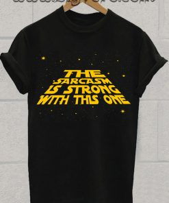 The Sarcasm is Strong With This One Tshirt