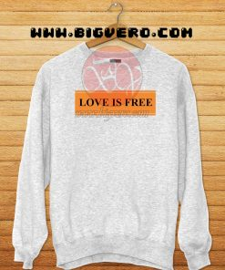 Love Is Free Sweashirt