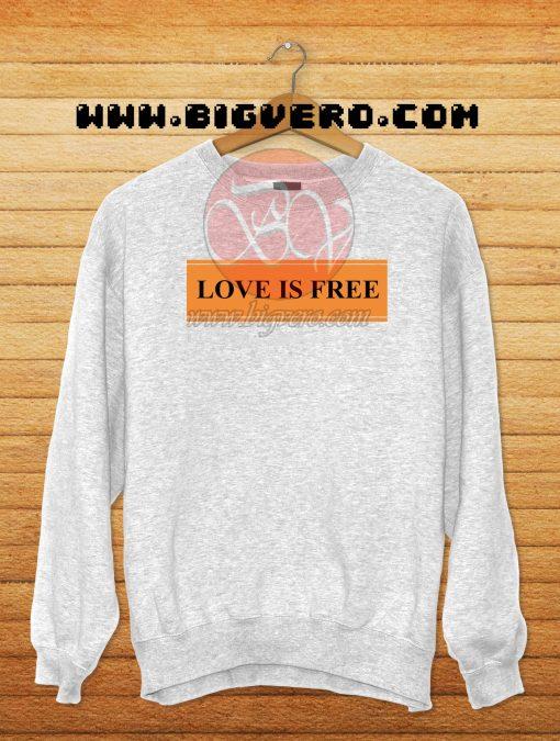 Love Is Free Sweashirt