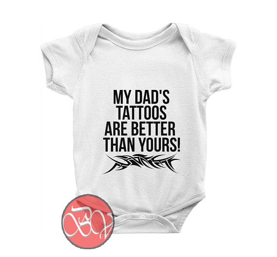 07ac216d8 My Dad's Tatoos Are Better Than Yours Baby Onesie | Cool Baby Onesie ...